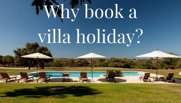 10 Reasons to Book a Villa Holiday